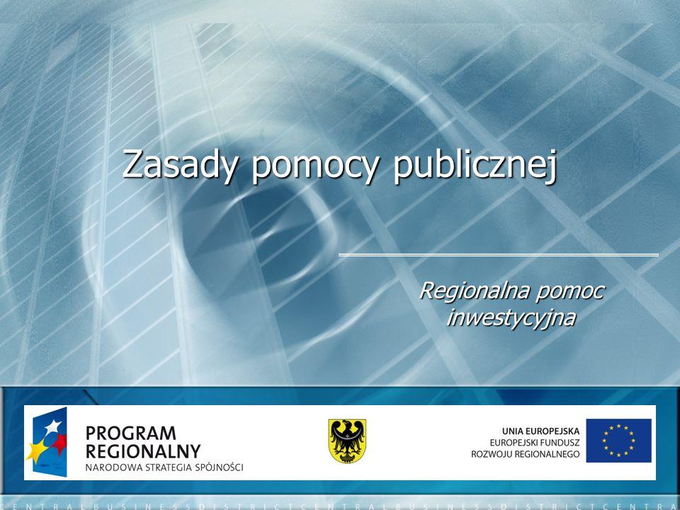 Zasady pomocy publicznej Regionalna pomoc inwestycyjna