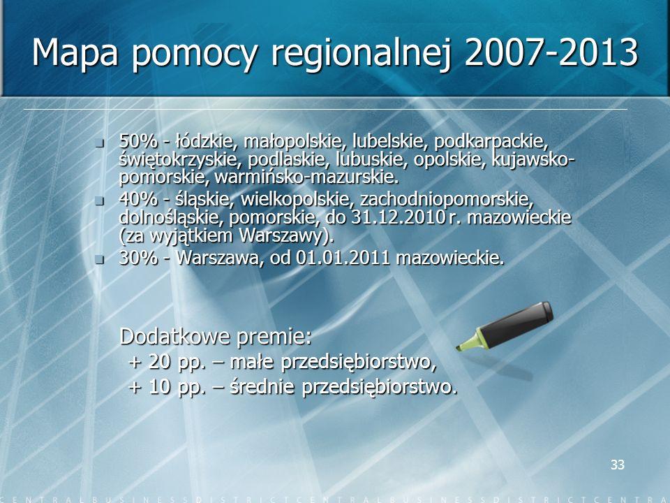 33 Mapa pomocy regionalnej 2007-2013 50% - łódzkie, małopolskie, lubelskie, podkarpackie, świętokrzyskie, podlaskie, lubuskie, opolskie, kujawsko- pom