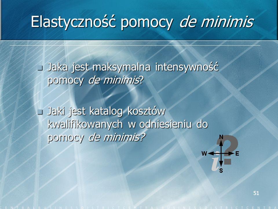 51 Elastyczność pomocy de minimis Jaka jest maksymalna intensywność pomocy de minimis? Jaka jest maksymalna intensywność pomocy de minimis? Jaki jest