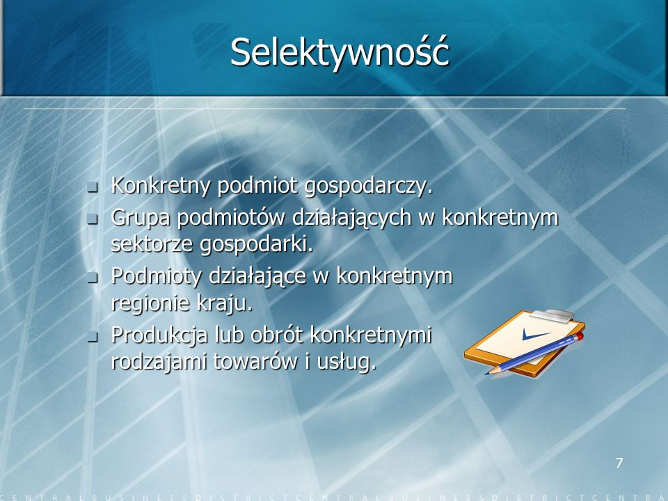 7 Selektywność Konkretny podmiot gospodarczy. Konkretny podmiot gospodarczy. Grupa podmiotów działających w konkretnym sektorze gospodarki. Grupa podm