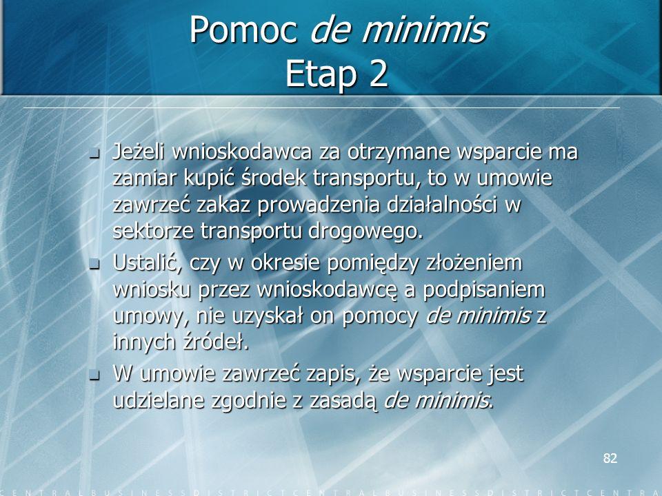82 Pomoc de minimis Etap 2 Jeżeli wnioskodawca za otrzymane wsparcie ma zamiar kupić środek transportu, to w umowie zawrzeć zakaz prowadzenia działaln