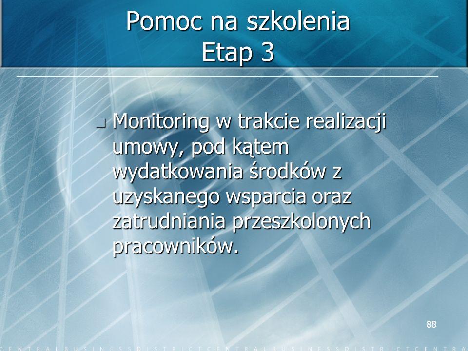 88 Pomoc na szkolenia Etap 3 Monitoring w trakcie realizacji umowy, pod kątem wydatkowania środków z uzyskanego wsparcia oraz zatrudniania przeszkolon