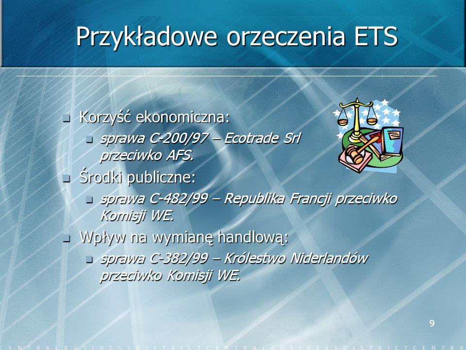 9 Przykładowe orzeczenia ETS Korzyść ekonomiczna: Korzyść ekonomiczna: sprawa C-200/97 – Ecotrade Srl przeciwko AFS. sprawa C-200/97 – Ecotrade Srl pr