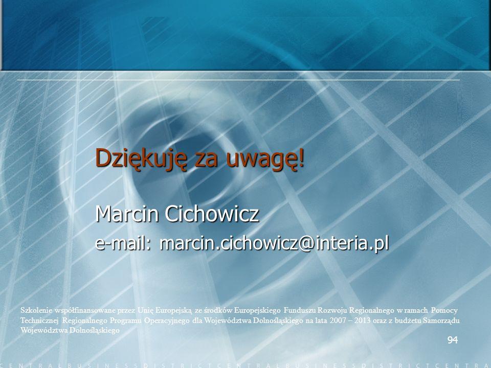 94 Dziękuję za uwagę! Marcin Cichowicz e-mail: marcin.cichowicz@interia.pl Szkolenie współfinansowane przez Unię Europejską ze środków Europejskiego F