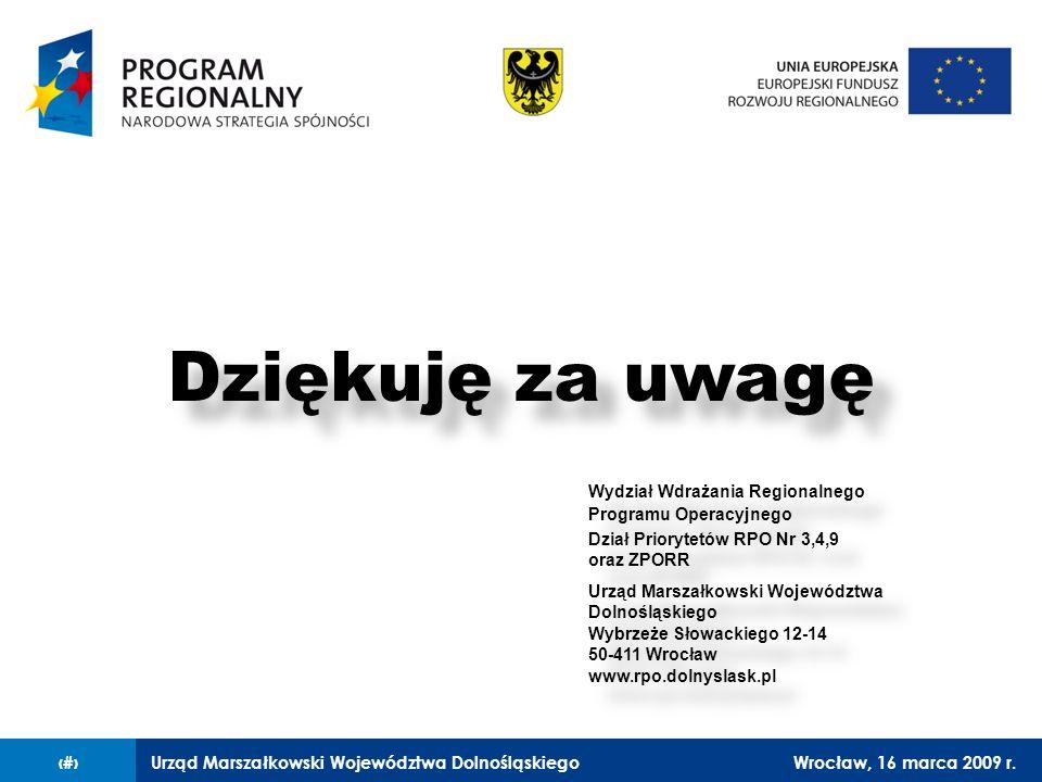 Urząd Marszałkowski Województwa DolnośląskiegoWrocław, 16 marca 2009 r.17 Dziękuję za uwagę Wydział Wdrażania Regionalnego Programu Operacyjnego Dział
