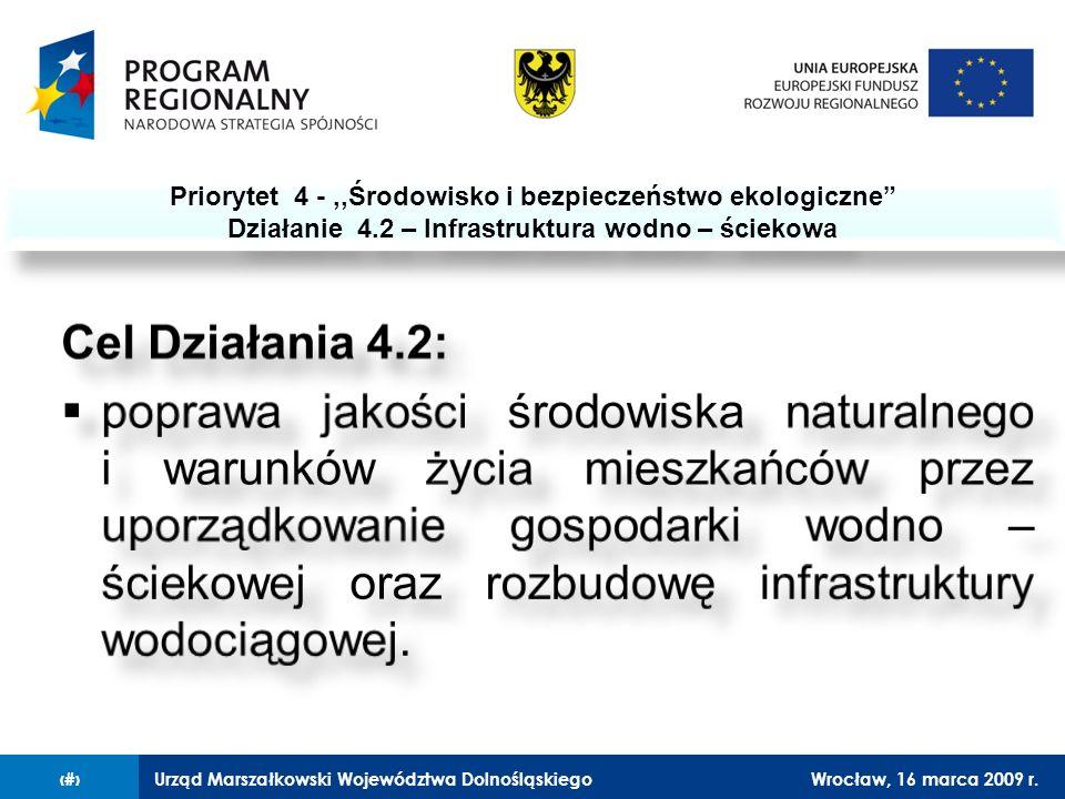 Urząd Marszałkowski Województwa DolnośląskiegoWrocław, 16 marca 2009 r.2 Priorytet 4 -,,Środowisko i bezpieczeństwo ekologiczne Działanie 4.2 – Infrastruktura wodno – ściekowa Priorytet 4 -,,Środowisko i bezpieczeństwo ekologiczne Działanie 4.2 – Infrastruktura wodno – ściekowa