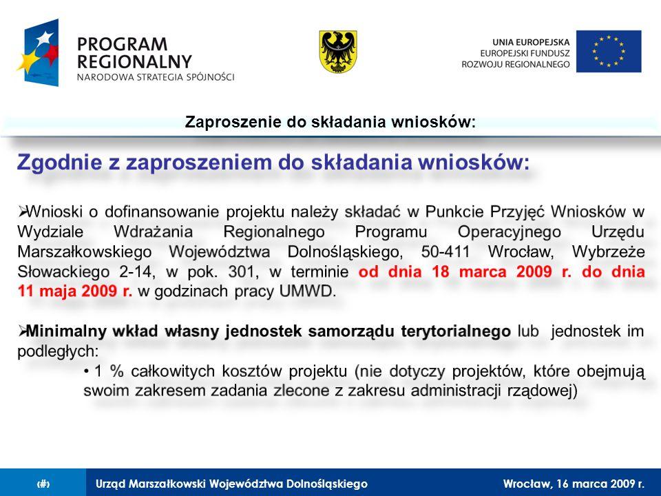Urząd Marszałkowski Województwa DolnośląskiegoWrocław, 16 marca 2009 r.7 Zaproszenie do składania wniosków: