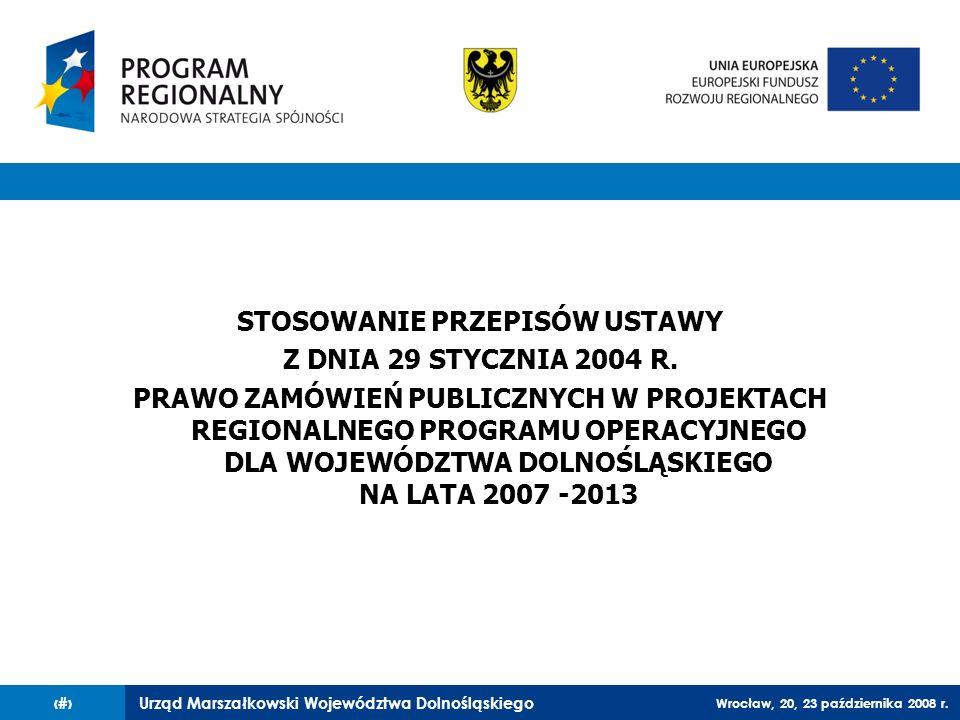 Urząd Marszałkowski Województwa Dolnośląskiego Wrocław, 20, 23 października 2008 r. 1 STOSOWANIE PRZEPISÓW USTAWY Z DNIA 29 STYCZNIA 2004 R. PRAWO ZAM