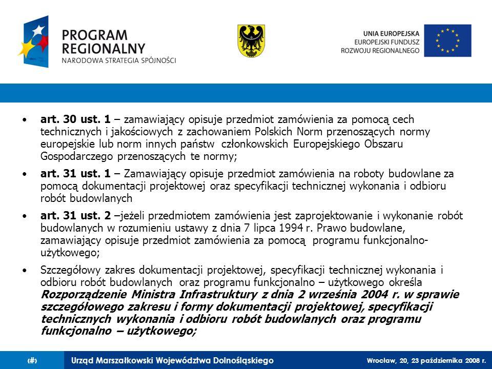 Urząd Marszałkowski Województwa Dolnośląskiego Wrocław, 20, 23 października 2008 r. 10 art. 30 ust. 1 – zamawiający opisuje przedmiot zamówienia za po
