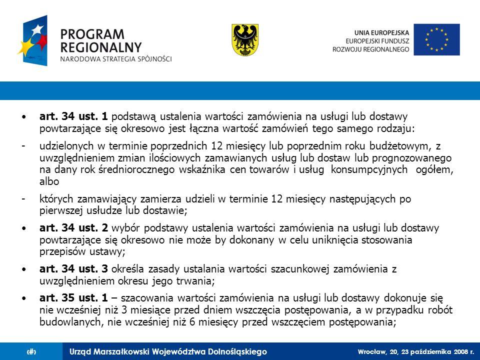Urząd Marszałkowski Województwa Dolnośląskiego Wrocław, 20, 23 października 2008 r. 12 art. 34 ust. 1 podstawą ustalenia wartości zamówienia na usługi