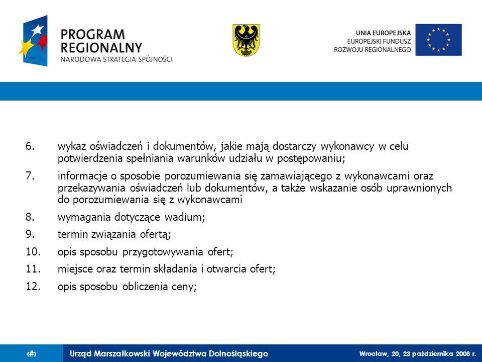 Urząd Marszałkowski Województwa Dolnośląskiego Wrocław, 20, 23 października 2008 r. 14 6.wykaz oświadczeń i dokumentów, jakie mają dostarczy wykonawcy