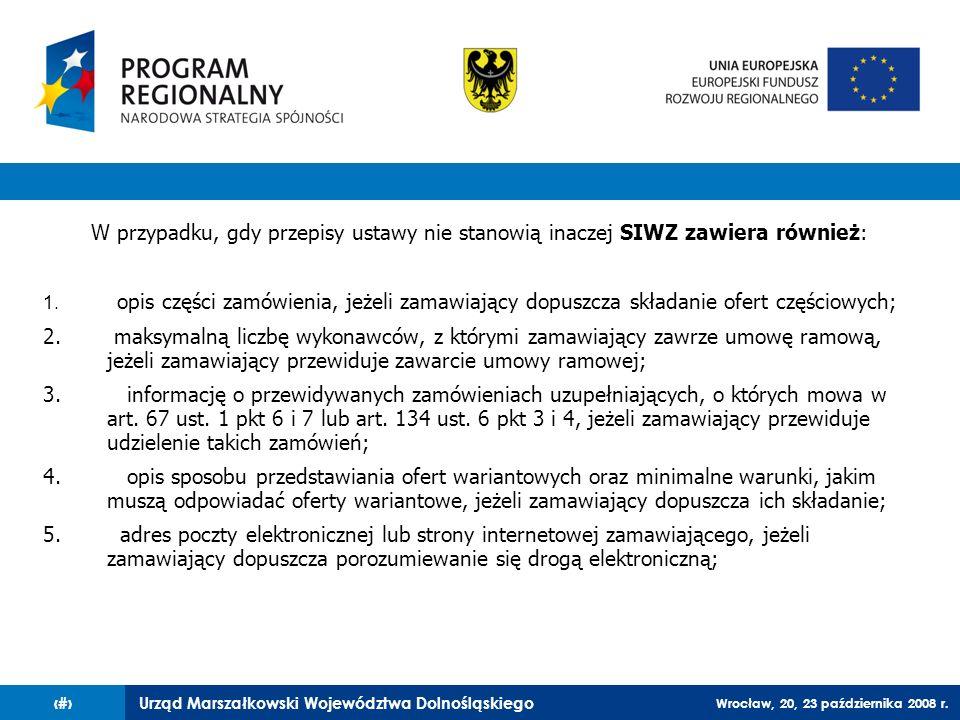 Urząd Marszałkowski Województwa Dolnośląskiego Wrocław, 20, 23 października 2008 r. 16 W przypadku, gdy przepisy ustawy nie stanowią inaczej SIWZ zawi