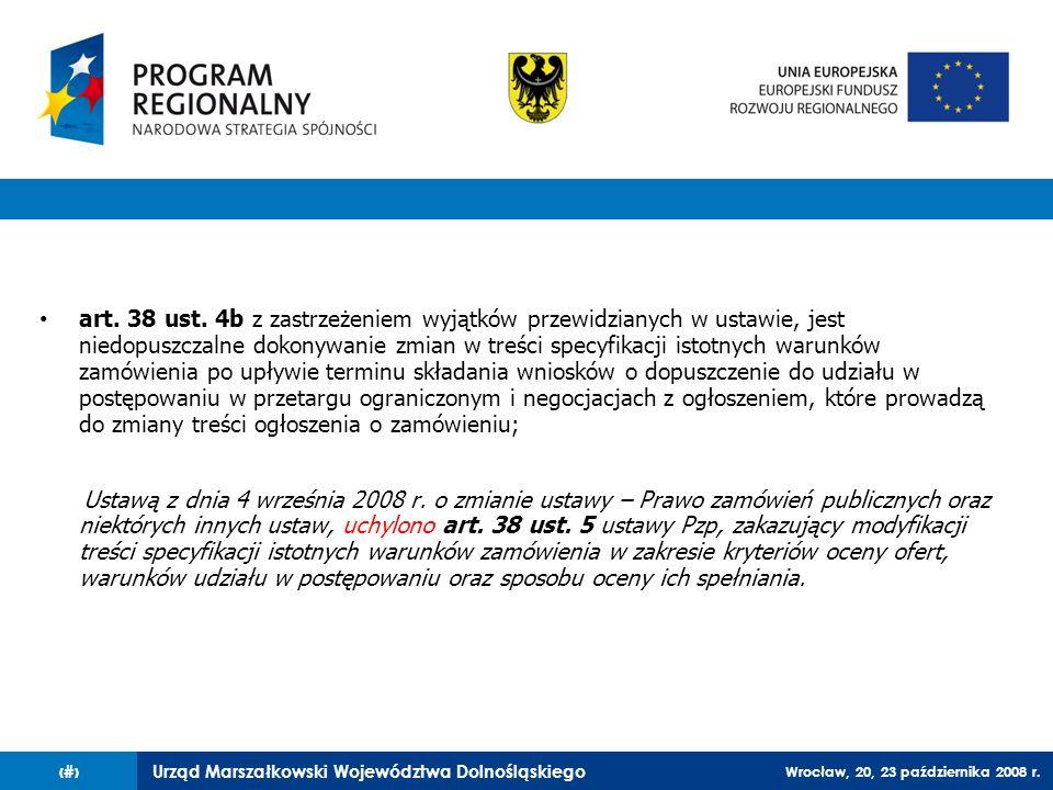 Urząd Marszałkowski Województwa Dolnośląskiego Wrocław, 20, 23 października 2008 r. 19 art. 38 ust. 4b z zastrzeżeniem wyjątków przewidzianych w ustaw