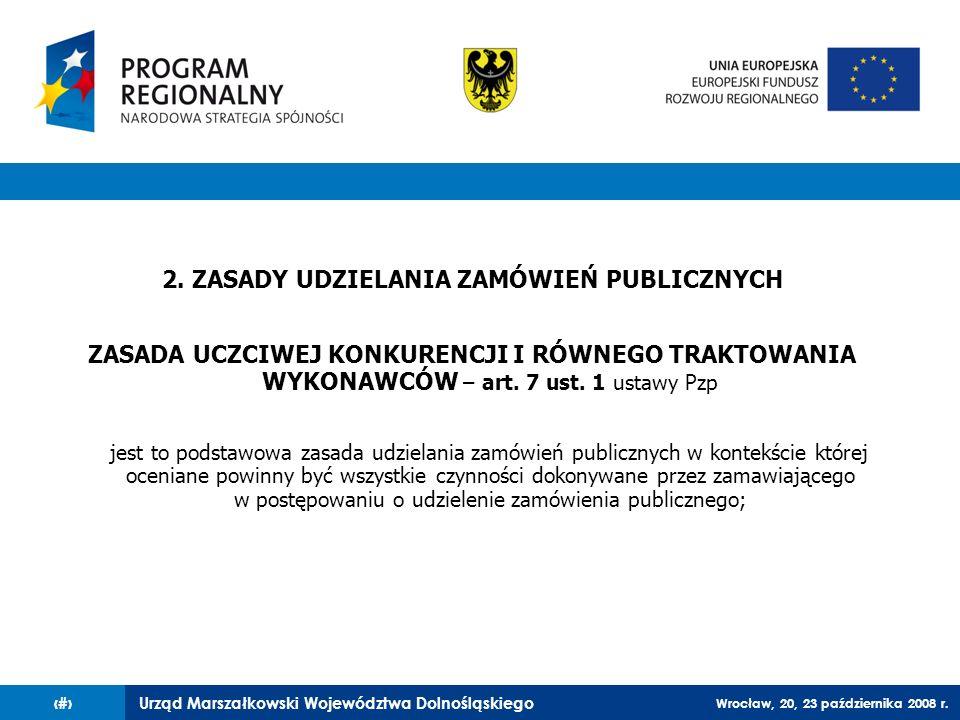 Urząd Marszałkowski Województwa Dolnośląskiego Wrocław, 20, 23 października 2008 r. 20 2. ZASADY UDZIELANIA ZAMÓWIEŃ PUBLICZNYCH ZASADA UCZCIWEJ KONKU