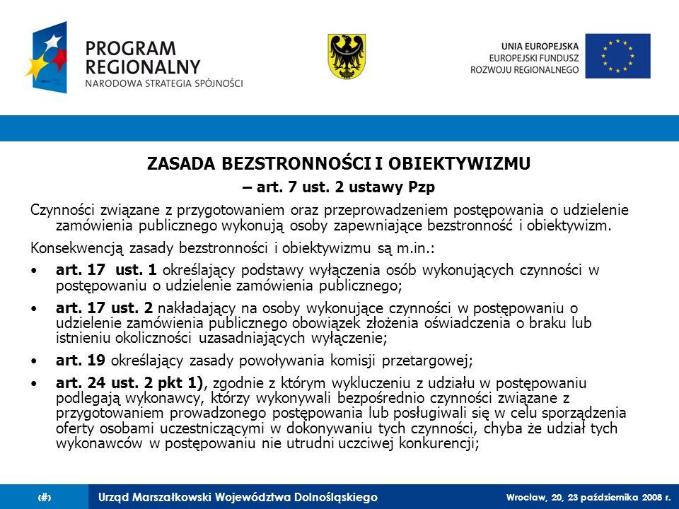 Urząd Marszałkowski Województwa Dolnośląskiego Wrocław, 20, 23 października 2008 r. 21 ZASADA BEZSTRONNOŚCI I OBIEKTYWIZMU – art. 7 ust. 2 ustawy Pzp