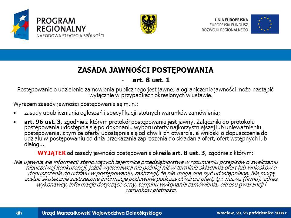 Urząd Marszałkowski Województwa Dolnośląskiego Wrocław, 20, 23 października 2008 r. 22 ZASADA JAWNOŚCI POSTĘPOWANIA -art. 8 ust. 1 Postępowanie o udzi