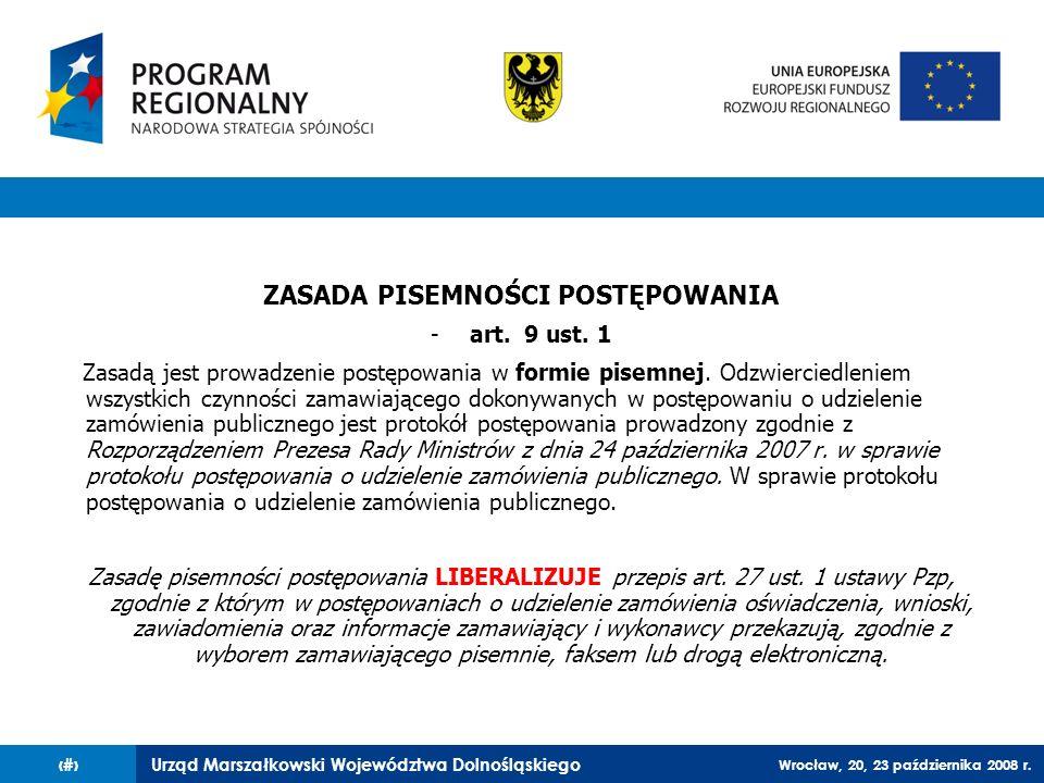 Urząd Marszałkowski Województwa Dolnośląskiego Wrocław, 20, 23 października 2008 r. 23 ZASADA PISEMNOŚCI POSTĘPOWANIA -art. 9 ust. 1 Zasadą jest prowa