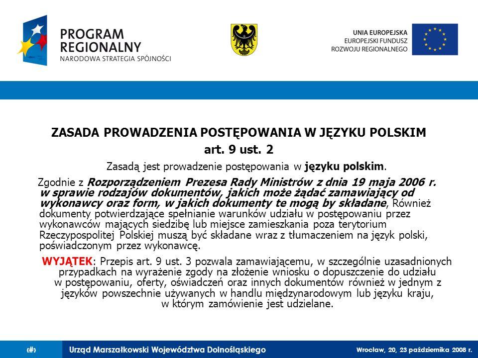 Urząd Marszałkowski Województwa Dolnośląskiego Wrocław, 20, 23 października 2008 r. 24 ZASADA PROWADZENIA POSTĘPOWANIA W JĘZYKU POLSKIM art. 9 ust. 2