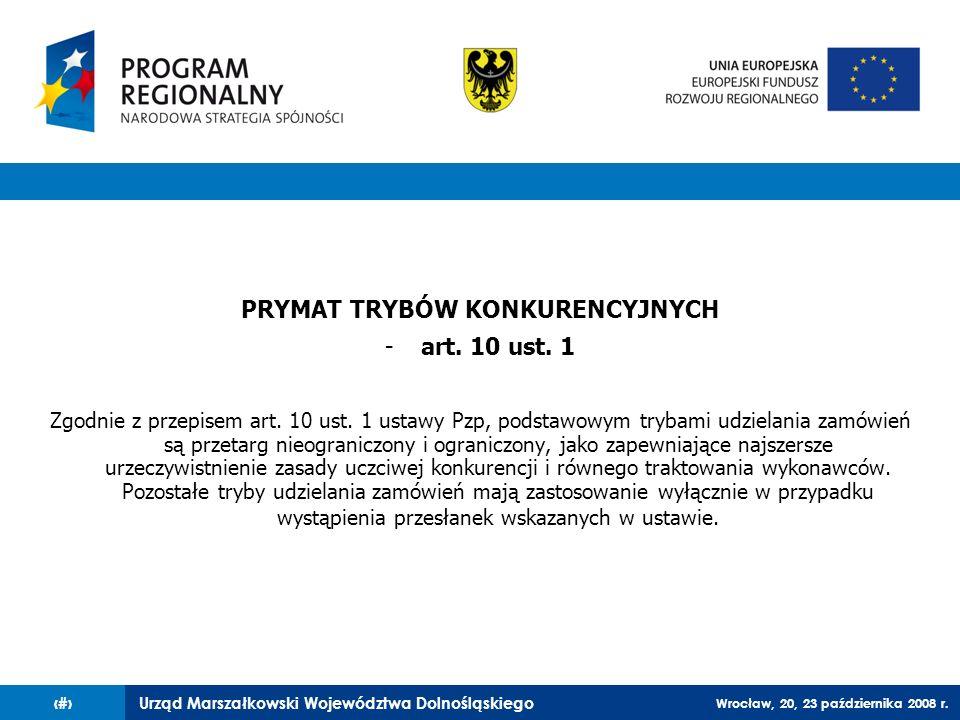 Urząd Marszałkowski Województwa Dolnośląskiego Wrocław, 20, 23 października 2008 r. 25 PRYMAT TRYBÓW KONKURENCYJNYCH -art. 10 ust. 1 Zgodnie z przepis