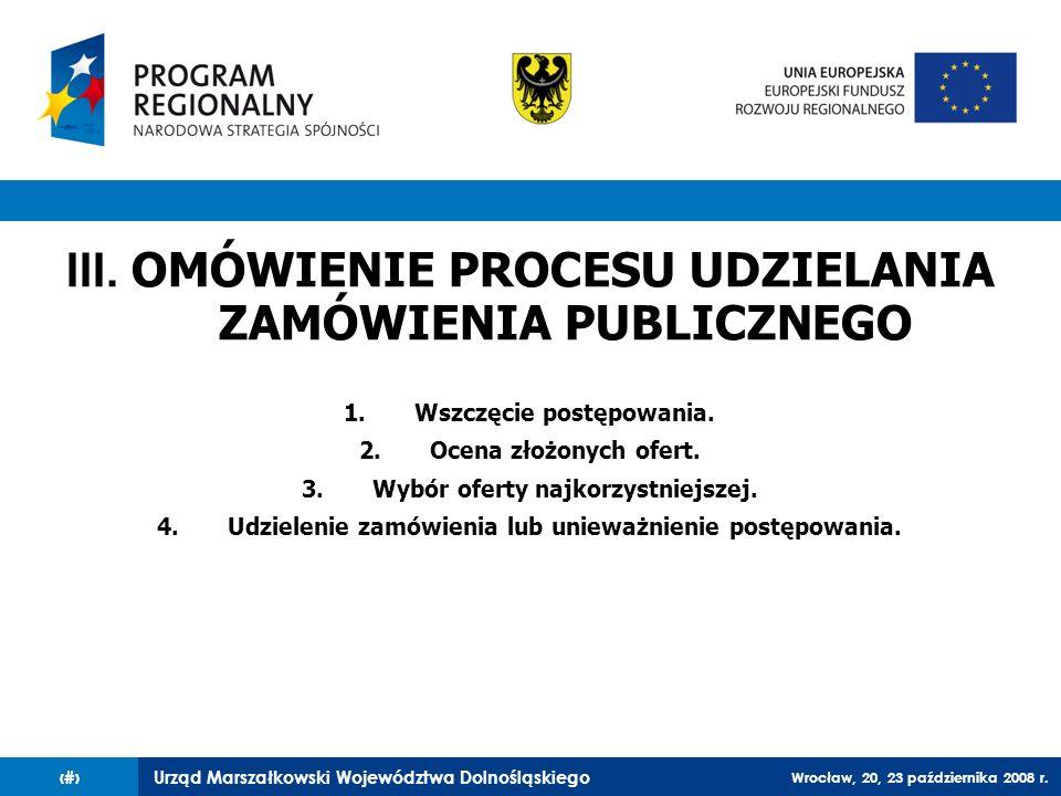 Urząd Marszałkowski Województwa Dolnośląskiego Wrocław, 20, 23 października 2008 r. 26 III. OMÓWIENIE PROCESU UDZIELANIA ZAMÓWIENIA PUBLICZNEGO 1.Wszc