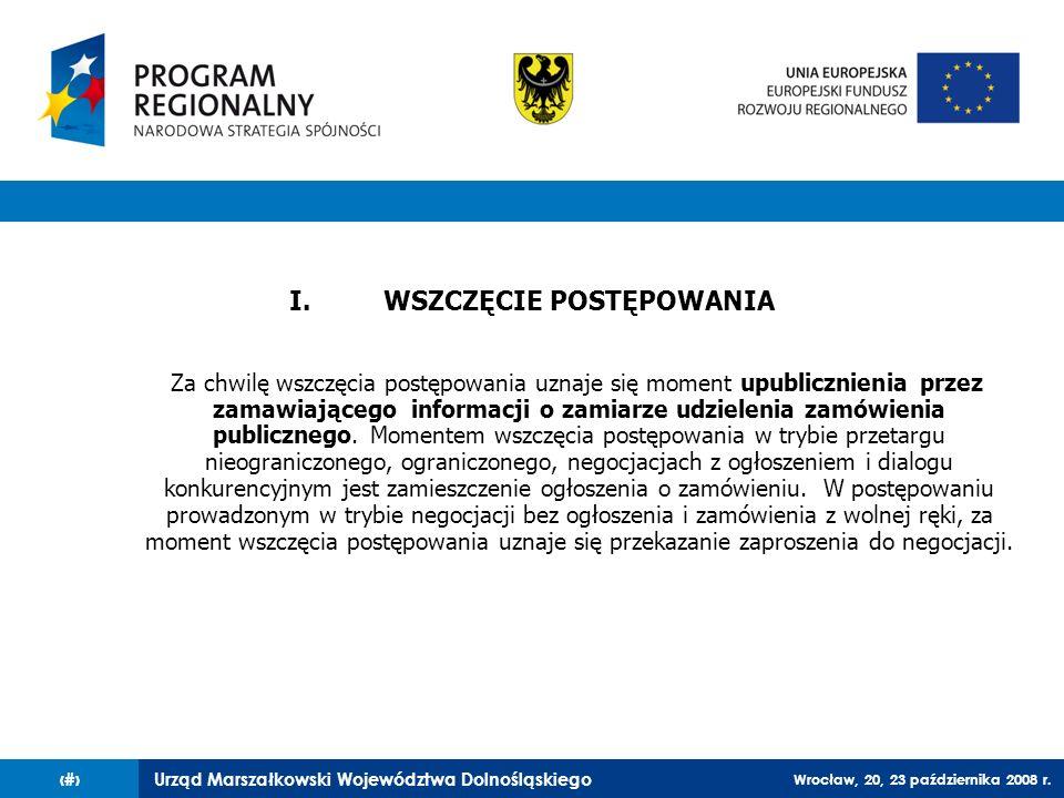 Urząd Marszałkowski Województwa Dolnośląskiego Wrocław, 20, 23 października 2008 r. 27 I.WSZCZĘCIE POSTĘPOWANIA Za chwilę wszczęcia postępowania uznaj