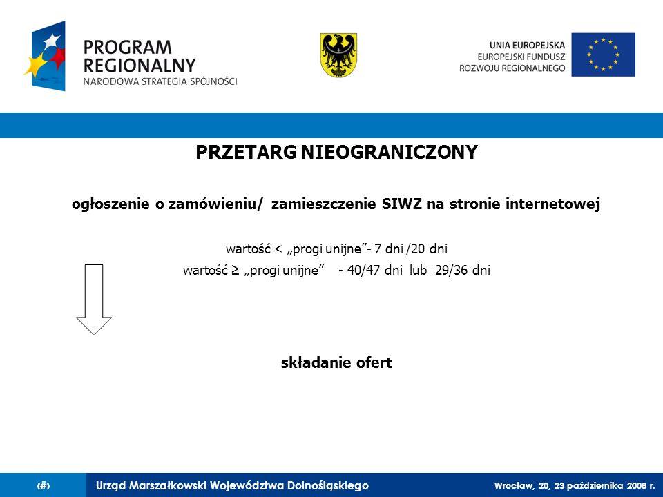 Urząd Marszałkowski Województwa Dolnośląskiego Wrocław, 20, 23 października 2008 r. 28 PRZETARG NIEOGRANICZONY ogłoszenie o zamówieniu/ zamieszczenie