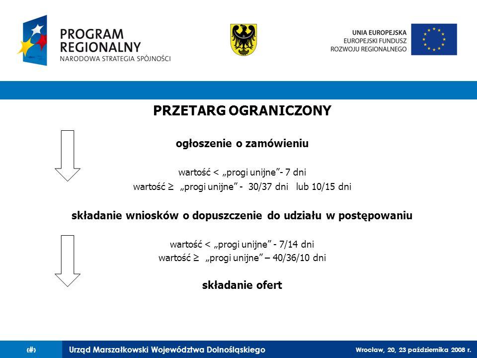 Urząd Marszałkowski Województwa Dolnośląskiego Wrocław, 20, 23 października 2008 r. 29 PRZETARG OGRANICZONY ogłoszenie o zamówieniu wartość < progi un