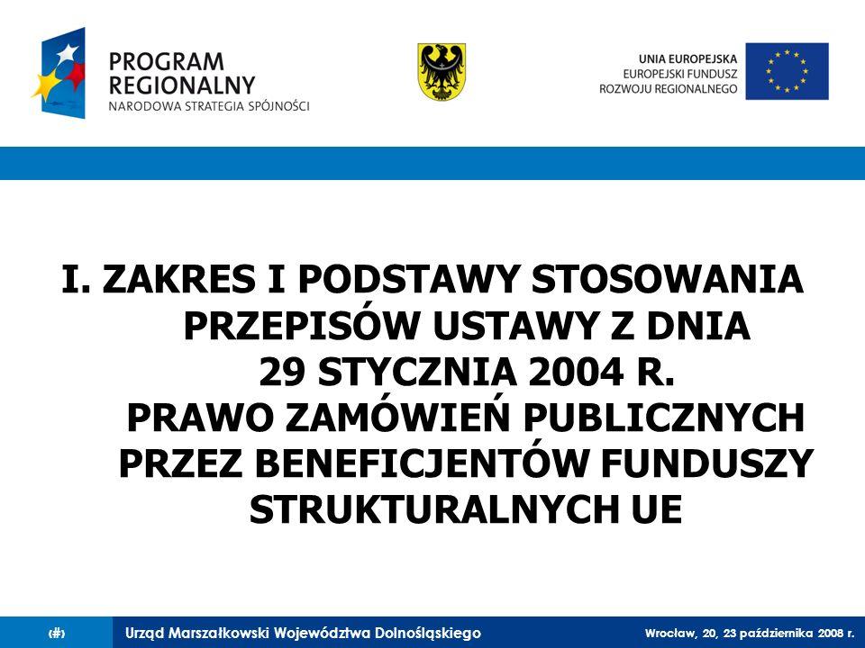 Urząd Marszałkowski Województwa Dolnośląskiego Wrocław, 20, 23 października 2008 r. 3 I. ZAKRES I PODSTAWY STOSOWANIA PRZEPISÓW USTAWY Z DNIA 29 STYCZ