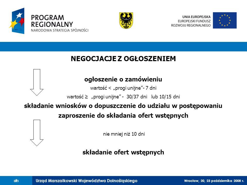 Urząd Marszałkowski Województwa Dolnośląskiego Wrocław, 20, 23 października 2008 r. 30 NEGOCJACJE Z OGŁOSZENIEM ogłoszenie o zamówieniu wartość < prog