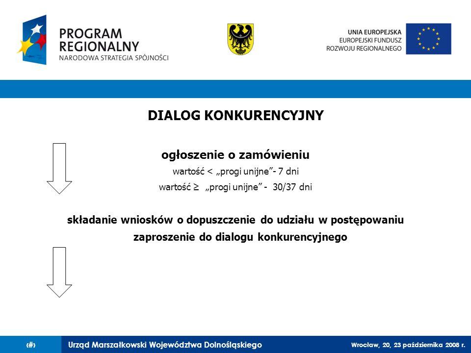 Urząd Marszałkowski Województwa Dolnośląskiego Wrocław, 20, 23 października 2008 r. 32 DIALOG KONKURENCYJNY ogłoszenie o zamówieniu wartość < progi un