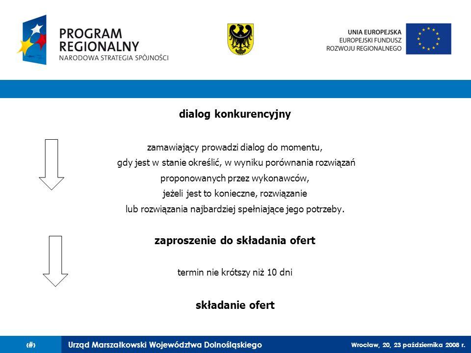 Urząd Marszałkowski Województwa Dolnośląskiego Wrocław, 20, 23 października 2008 r. 33 dialog konkurencyjny zamawiający prowadzi dialog do momentu, gd