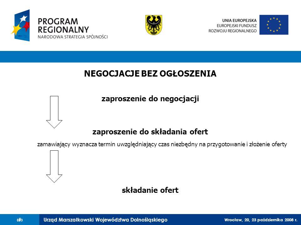 Urząd Marszałkowski Województwa Dolnośląskiego Wrocław, 20, 23 października 2008 r. 34 NEGOCJACJE BEZ OGŁOSZENIA zaproszenie do negocjacji zaproszenie