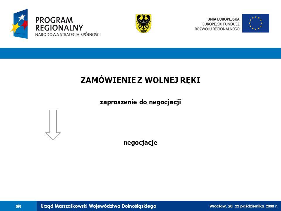 Urząd Marszałkowski Województwa Dolnośląskiego Wrocław, 20, 23 października 2008 r. 35 ZAMÓWIENIE Z WOLNEJ RĘKI zaproszenie do negocjacji negocjacje