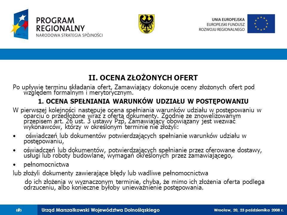 Urząd Marszałkowski Województwa Dolnośląskiego Wrocław, 20, 23 października 2008 r. 37 II. OCENA ZŁOŻONYCH OFERT Po upływie terminu składania ofert, Z