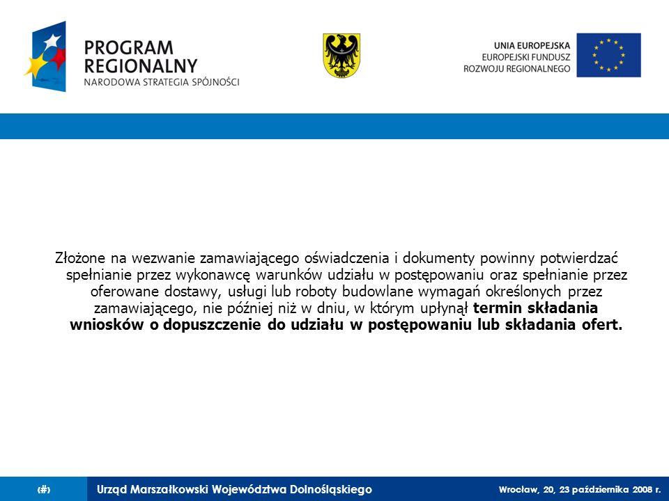 Urząd Marszałkowski Województwa Dolnośląskiego Wrocław, 20, 23 października 2008 r. 38 Złożone na wezwanie zamawiającego oświadczenia i dokumenty powi