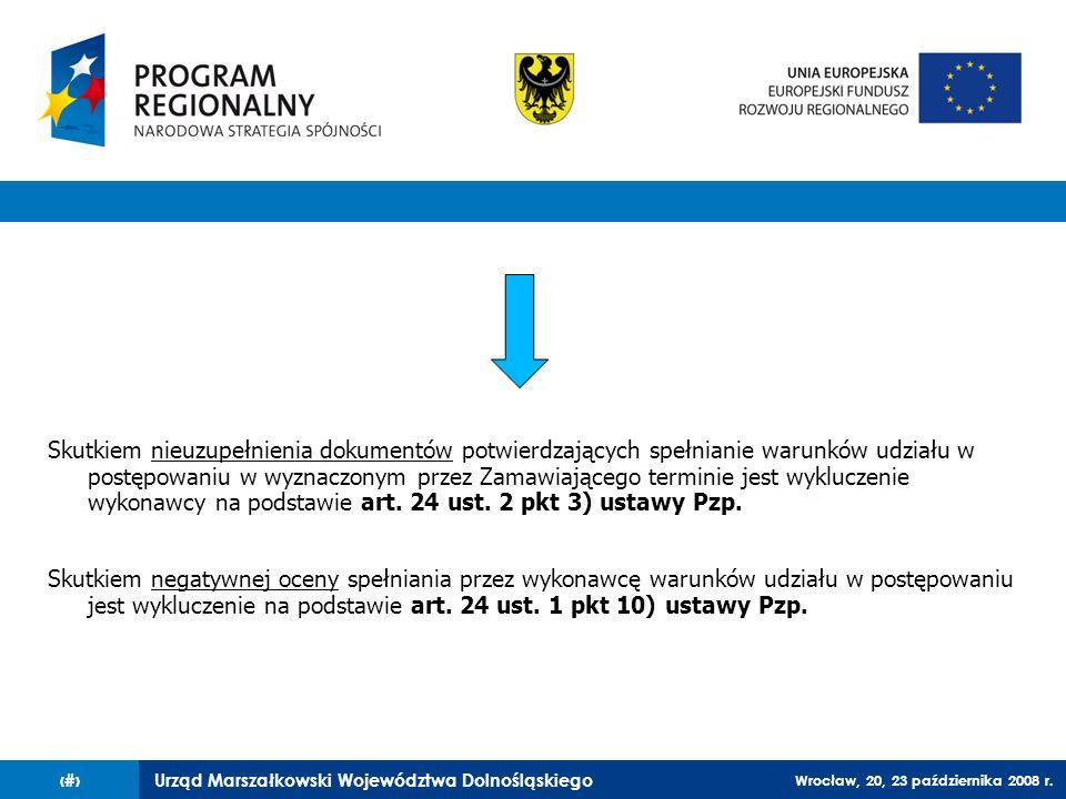 Urząd Marszałkowski Województwa Dolnośląskiego Wrocław, 20, 23 października 2008 r. 39 Skutkiem nieuzupełnienia dokumentów potwierdzających spełnianie