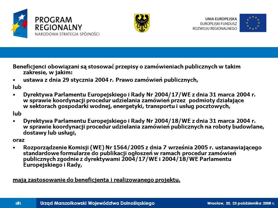 Urząd Marszałkowski Województwa Dolnośląskiego Wrocław, 20, 23 października 2008 r. 4 Beneficjenci obowiązani są stosować przepisy o zamówieniach publ