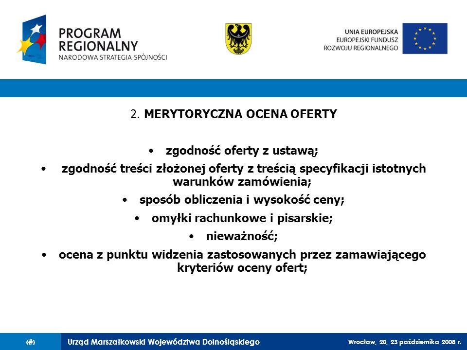Urząd Marszałkowski Województwa Dolnośląskiego Wrocław, 20, 23 października 2008 r. 40 2. MERYTORYCZNA OCENA OFERTY zgodność oferty z ustawą; zgodność