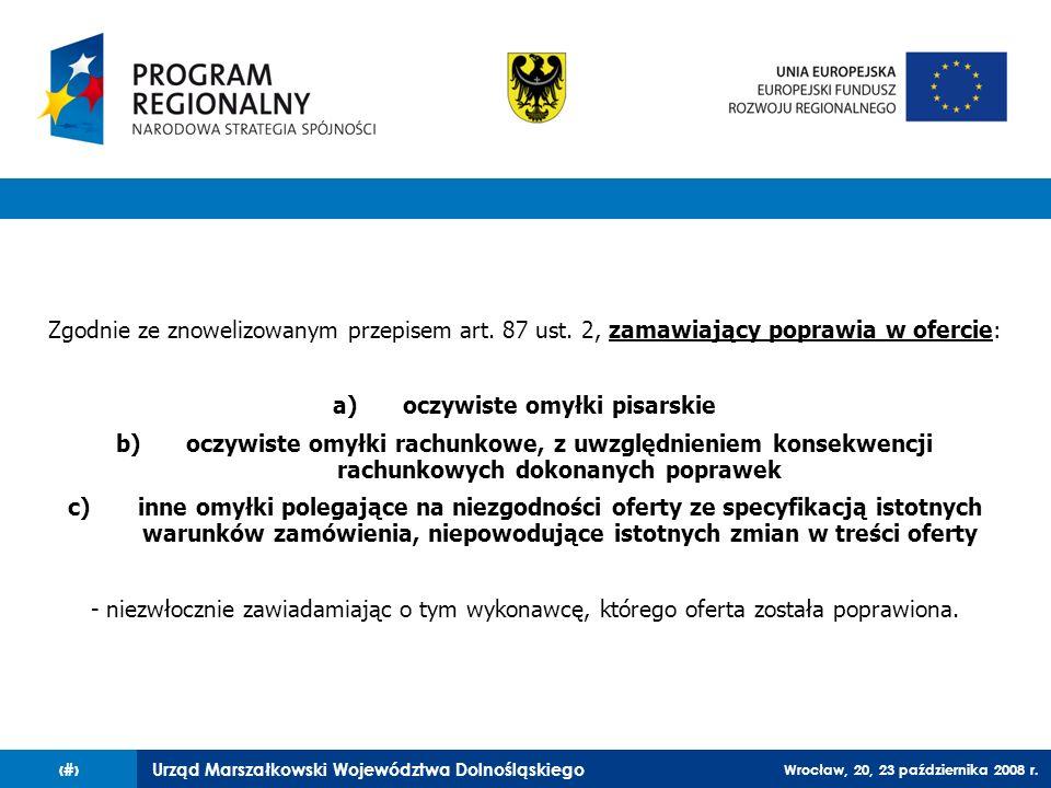 Urząd Marszałkowski Województwa Dolnośląskiego Wrocław, 20, 23 października 2008 r. 43 Zgodnie ze znowelizowanym przepisem art. 87 ust. 2, zamawiający