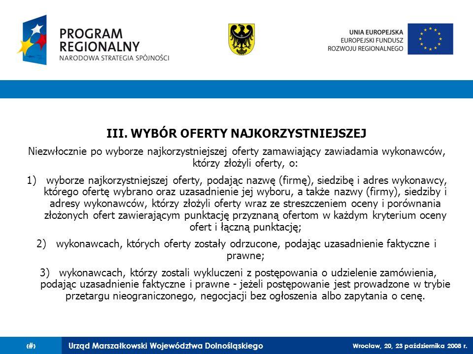 Urząd Marszałkowski Województwa Dolnośląskiego Wrocław, 20, 23 października 2008 r. 44 III. WYBÓR OFERTY NAJKORZYSTNIEJSZEJ Niezwłocznie po wyborze na