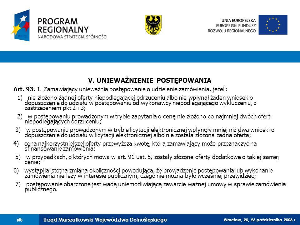 Urząd Marszałkowski Województwa Dolnośląskiego Wrocław, 20, 23 października 2008 r. 46 V. UNIEWAŻNIENIE POSTĘPOWANIA Art. 93. 1. Zamawiający unieważni