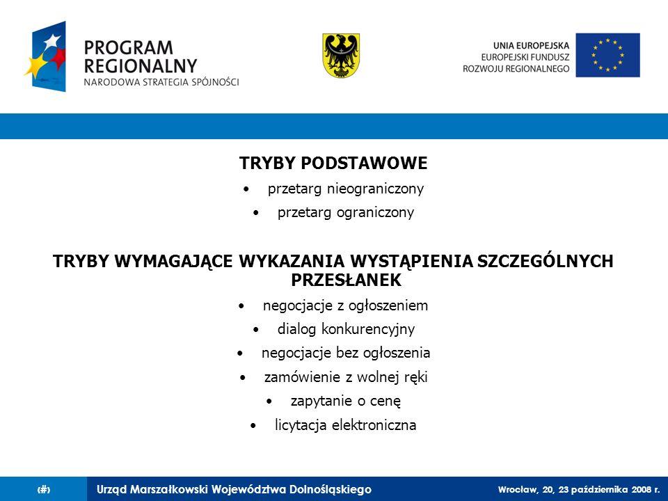 Urząd Marszałkowski Województwa Dolnośląskiego Wrocław, 20, 23 października 2008 r. 48 TRYBY PODSTAWOWE przetarg nieograniczony przetarg ograniczony T