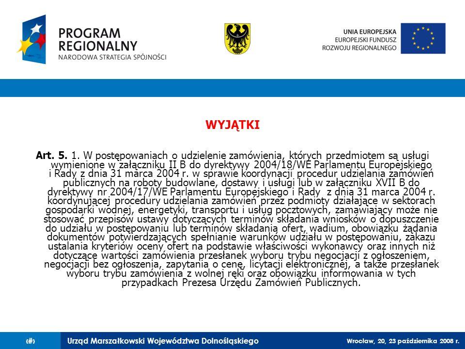 Urząd Marszałkowski Województwa Dolnośląskiego Wrocław, 20, 23 października 2008 r. 49 WYJĄTKI Art. 5. 1. W postępowaniach o udzielenie zamówienia, kt