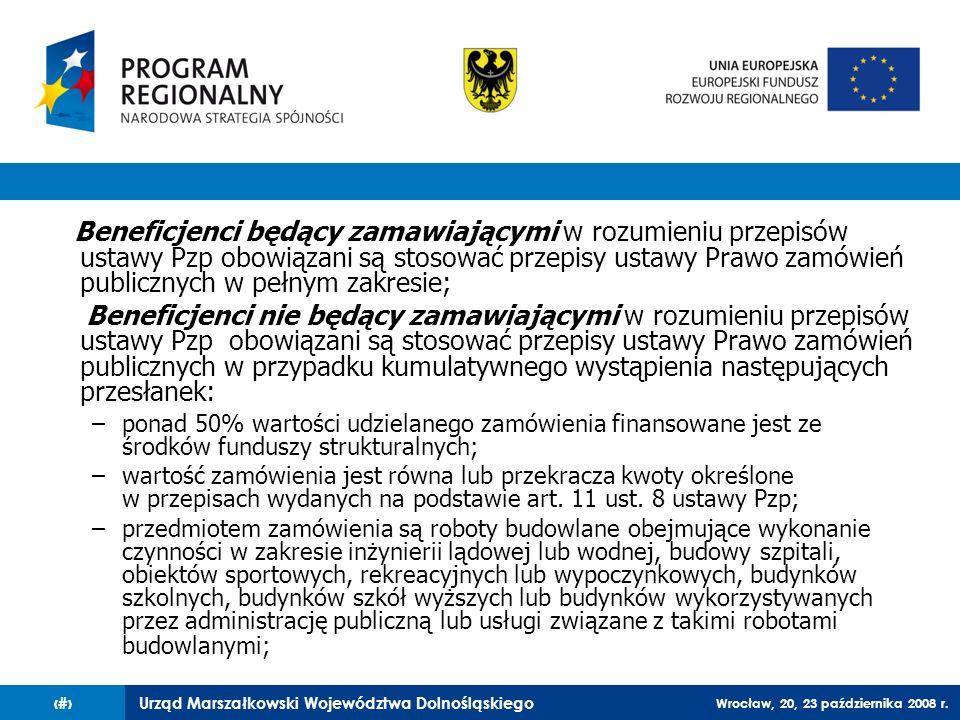 Urząd Marszałkowski Województwa Dolnośląskiego Wrocław, 20, 23 października 2008 r. 5 Beneficjenci będący zamawiającymi w rozumieniu przepisów ustawy