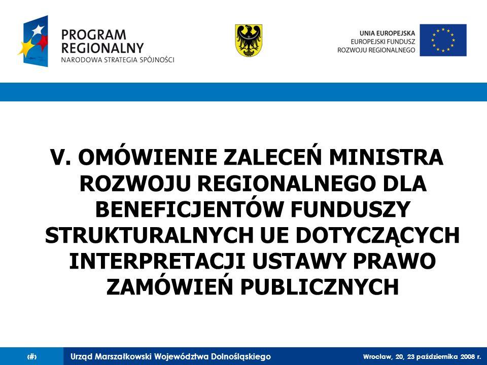 Urząd Marszałkowski Województwa Dolnośląskiego Wrocław, 20, 23 października 2008 r. 50 V. OMÓWIENIE ZALECEŃ MINISTRA ROZWOJU REGIONALNEGO DLA BENEFICJ