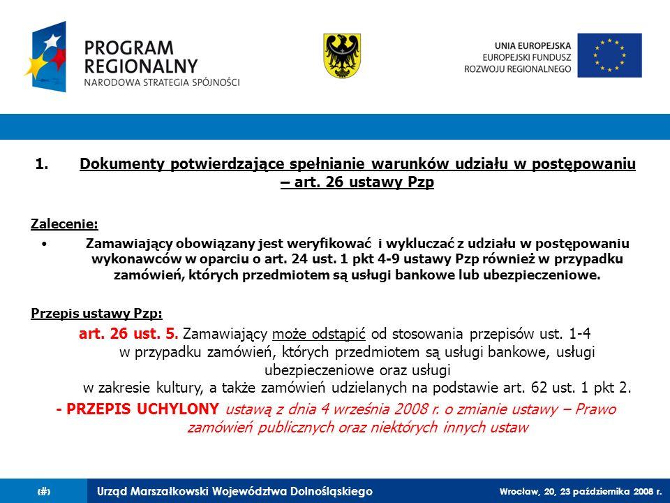 Urząd Marszałkowski Województwa Dolnośląskiego Wrocław, 20, 23 października 2008 r. 51 1.Dokumenty potwierdzające spełnianie warunków udziału w postęp