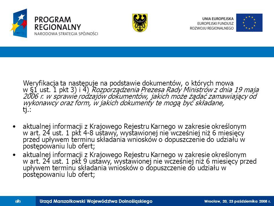 Urząd Marszałkowski Województwa Dolnośląskiego Wrocław, 20, 23 października 2008 r. 52 Weryfikacja ta następuje na podstawie dokumentów, o których mow