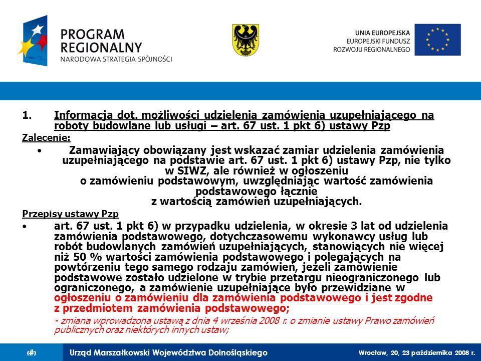 Urząd Marszałkowski Województwa Dolnośląskiego Wrocław, 20, 23 października 2008 r. 55 1.Informacja dot. możliwości udzielenia zamówienia uzupełniając