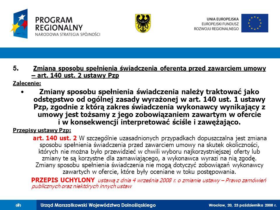 Urząd Marszałkowski Województwa Dolnośląskiego Wrocław, 20, 23 października 2008 r. 56 5. Zmiana sposobu spełnienia świadczenia oferenta przed zawarci
