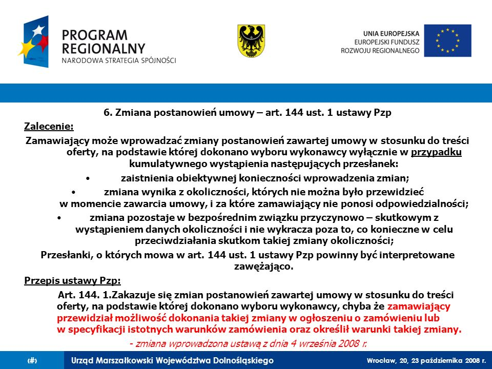 Urząd Marszałkowski Województwa Dolnośląskiego Wrocław, 20, 23 października 2008 r. 57 6. Zmiana postanowień umowy – art. 144 ust. 1 ustawy Pzp Zalece